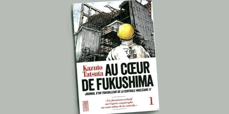 Livre Au Couer de Fukushima. Kazuto TATSUTA. Un document exclusif sur l'après catastrophe au coeur même de centrale.